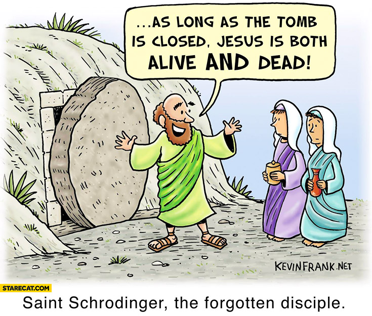 saint-schrodinger-as-long-as-the-tomb-is-closed-jesus-is-both-dead-and-alive